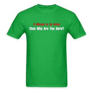 If Mexico is So Great? - Men's T-Shirt