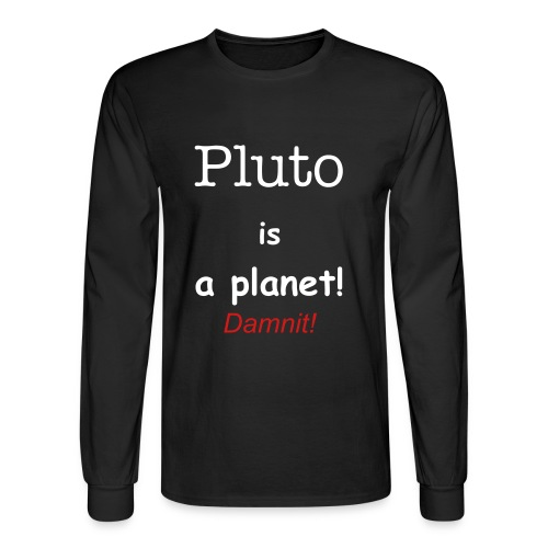 Pluto is a planet! Damnit! - 2 - Men's Long Sleeve T-Shirt