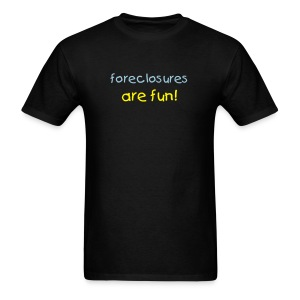 Funny Shirts Foreclosures are Fun Shirt - Men's T-Shirt