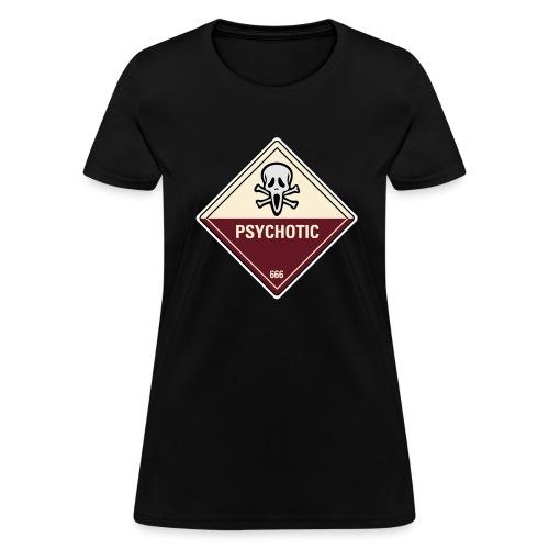 Psychotic - Women's T-Shirt