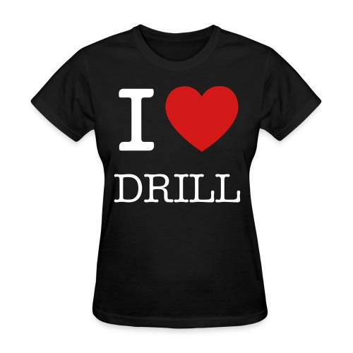 I Love Drill - Women's T-Shirt
