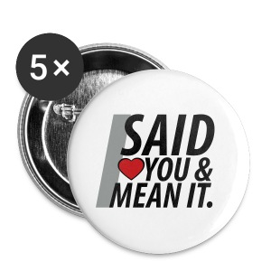 I Mean It.  Button for Men & Women - Large Buttons