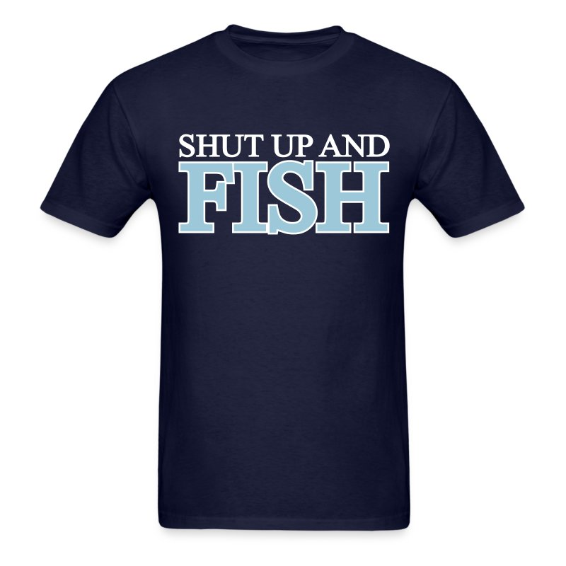 Shut up and fish fishing design t shirt spreadshirt for Shut up and fish
