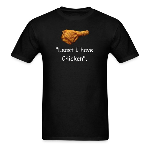 Least I have Chicken - Men's T-Shirt