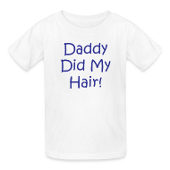 Kids' Shirts ~ Kids' T-Shirt ~ Daddy Did My Hair - kid - White