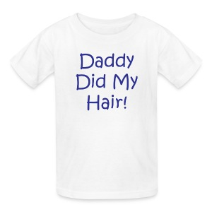Daddy Did My Hair - kid - White - Kids' T-Shirt