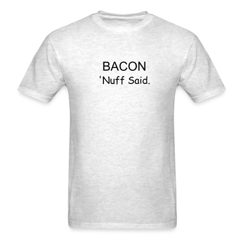 BACON 'Nuff said. - Black Text - Men's T-Shirt