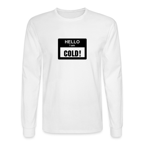 I am Cold shirt - Men's Long Sleeve T-Shirt
