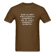 T-Shirts ~ Men's T-Shirt ~ Dad is not Politically Correct. . . Brown