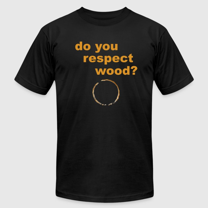 Do You Respect Wood? - Men's T-Shirt by American Apparel