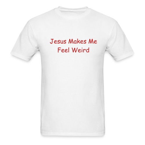 Jesus Makes Me Feel Weird - Men's T-Shirt