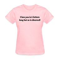 T-Shirts ~ Women's T-Shirt ~ I Love You is 8 Letters