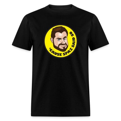 'Cause Spaz Said So - Men's T-Shirt