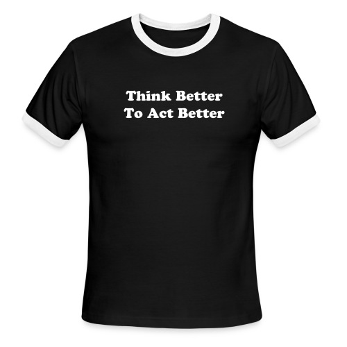Think Better To Act Better - Men's Ringer T-Shirt