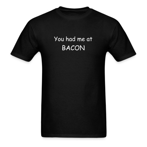You had me at Bacon - White Text - Men's T-Shirt