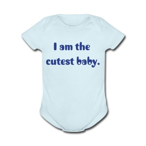 I am the cutest baby. - Short Sleeve Baby Bodysuit