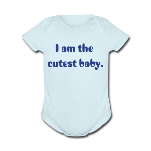 I am the cutest baby. - Organic Short Sleeve Baby Bodysuit