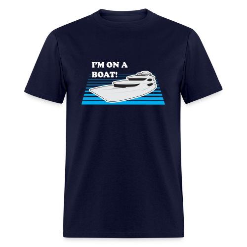 I'm On A Boat (Men) - Men's T-Shirt