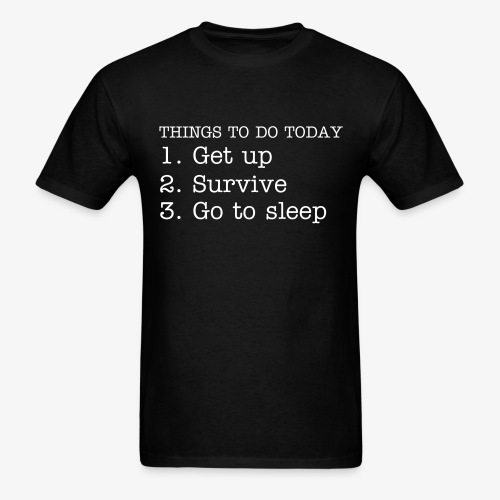 things to do today - Men's T-Shirt