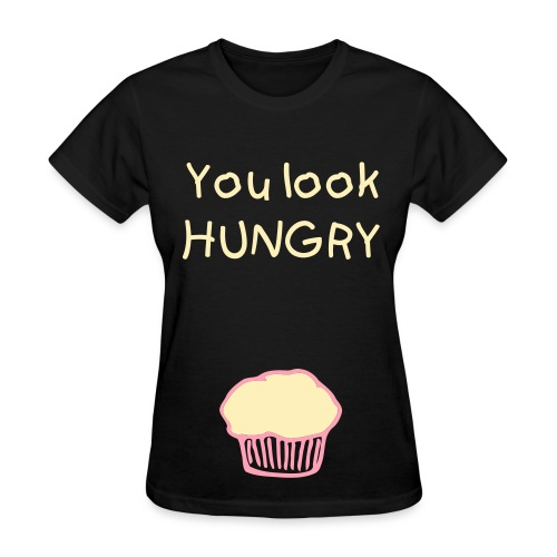 Womens you look hungry - Women's T-Shirt