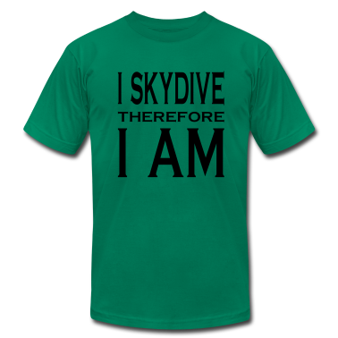 Kelly green I Skydive Therefore I Am T-Shirts