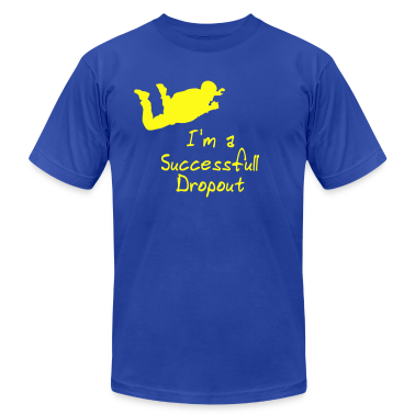 Royal blue I'm A Successfull Dropout T-Shirts