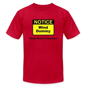 Notice Wind Dummy Please Return To Drop Zone - Men's T-Shirt by American Apparel