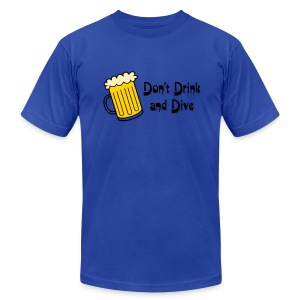 Don't Drink And Dive - Men's T-Shirt by American Apparel