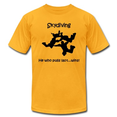 Gold Skydiving He Who Pulls Last...Wins T-Shirts