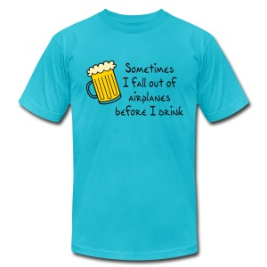 Sometimes I Fall Out Of Airplanes Before I Drink - Men's T-Shirt by American Apparel