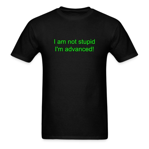 I am not stupid I am advanced - Men's T-Shirt