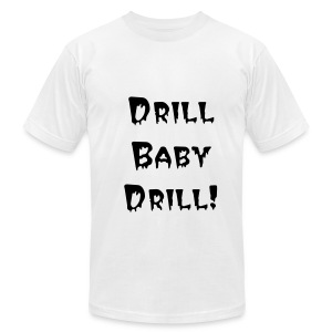 Drill Baby Drill White-T - Men's Fine Jersey T-Shirt