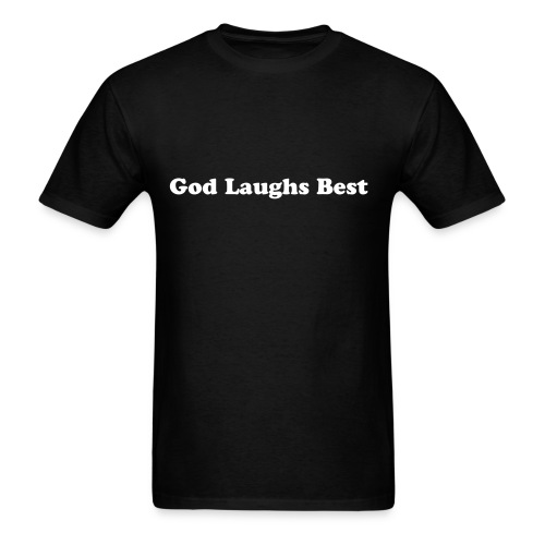 God Laugh's Best-Men's Standard Weight  T-shirt - Men's T-Shirt