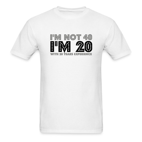 I'm not 40, I'm 20 with 20 years experience - T-shirt pour hommes