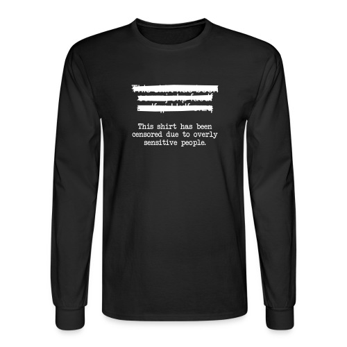 this shirt has been cencored due to overly sensitive people. - Men's Long Sleeve T-Shirt