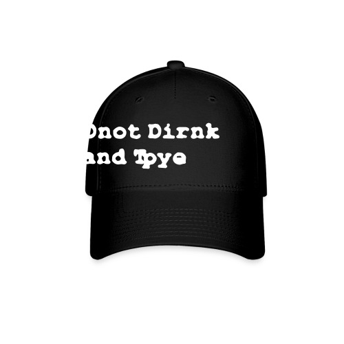 Don't Drink and Type - Baseball Cap
