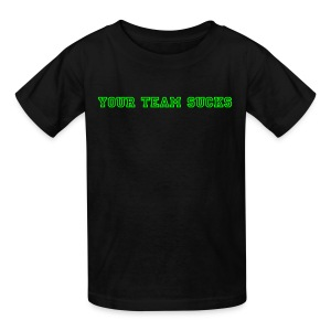 YOUR TEAM SUCKS - Kids' T-Shirt