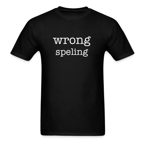 wrong speling/mens std wght tshirt/front - Men's T-Shirt