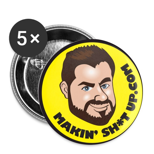 Makin' Sh*t Up Badge - Buttons large 2.2'' (5-pack)