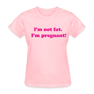 not fat, pregnant! - Women's T-Shirt