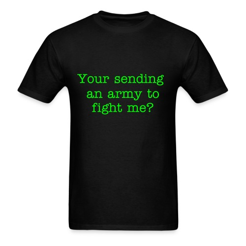 'Your sending an army? Men's Standard weight t-shirt - Men's T-Shirt