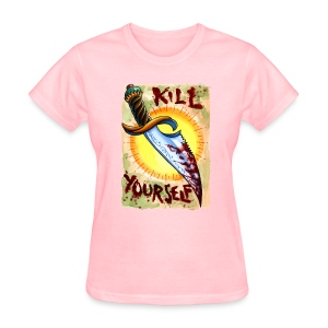 Kill Yourself - Women's T-Shirt