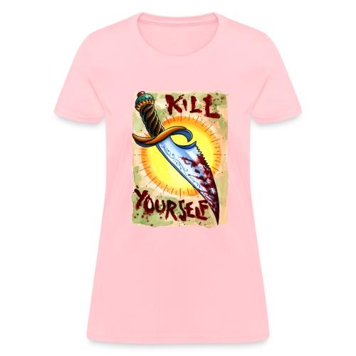 Kill Yourself - Women's T-Shirt