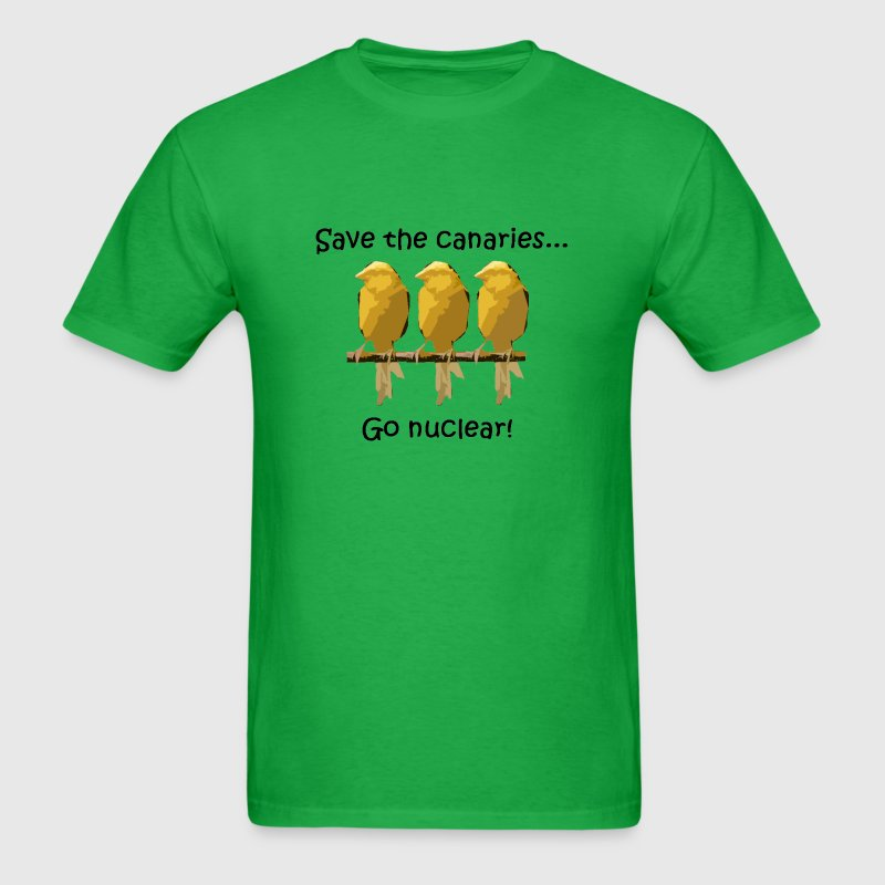 Save the canaries... Go nuclear! - Men's T-Shirt