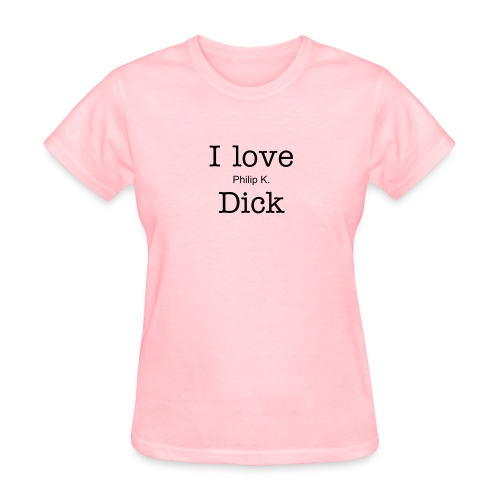 I love Philip K. Dick - Black Text - Women's T-Shirt