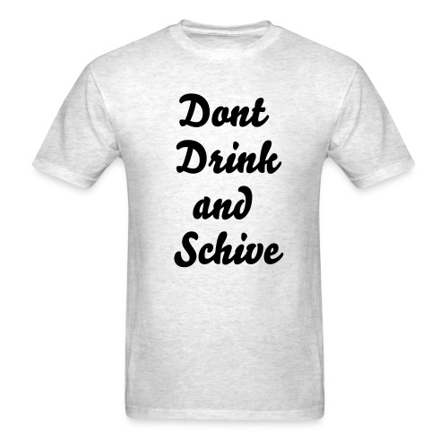 Dont Drink and Schive - Men's T-Shirt