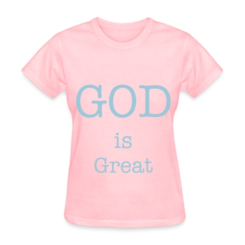 GOD is Great...and greatly to be PRAISED - Women's T-Shirt