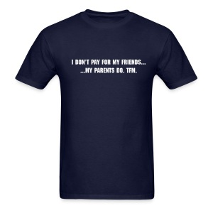 I don't pay for my friends. - Men's T-Shirt