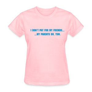 I don't pay for my friends. - Women's T-Shirt