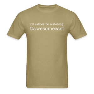 I'd rather be watching @awesomecast - Men's T-Shirt